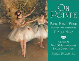 On Pointe: Basic Pointe Work: Beginner-Low Intermediate and A Look at the USA International Ballet Competition