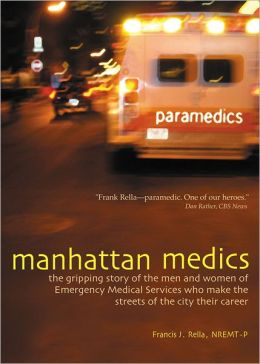 Manhattan Medics: The Gripping Story of the Men and Women of Emergency Medical Services Who Make the Streets of the City Their Career