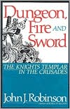 Dungeon, Fire, and Sword: The Knights Templar in the Crusades