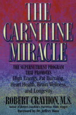 The Carnitine Miracle: The Supernutrient Program That Promotes High Energy, Fat Burning, Heart Health, Brain Wellness and Longevity