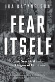 Book Cover Image. Title: Fear Itself:  The New Deal and the Origins of Our Time, Author: Ira Katznelson