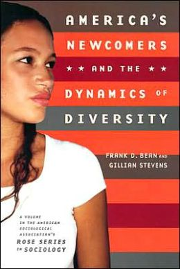 America's Newcomers: Immigrant Incorporation and the Dynamics of Diversity