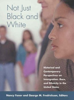 Not Just Black and White: Historical and Contemporary Perspectives on Immigration, Race, and Ethnicity in the United States