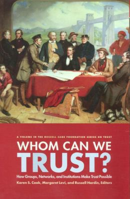 Who Can We Trust?: How Groups, Networks, and Institutions Make Trust Possible