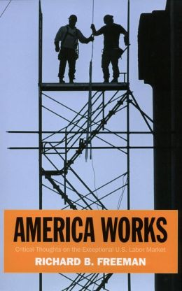 America Works: Critical Thoughts on the Exceptional U.S. Labor Market