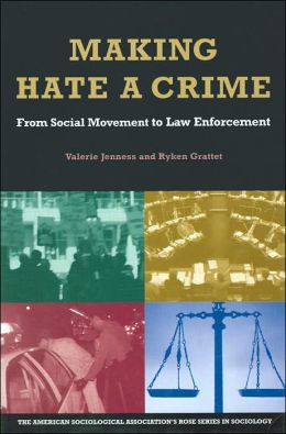 Making Hate a Crime: From Social Movement to Law Enforcement (American Sociological Association's Rose Series in Sociology)