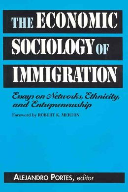 Economic Sociology of Immigration: Essays on Networks, Ethnicity, and Entrepreneurship