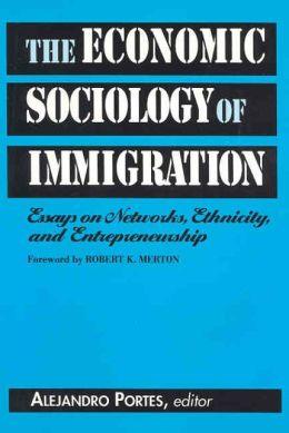 Economic Sociology of Immigration: Essays on Networks, Ethnicity, and Entrepreneurship