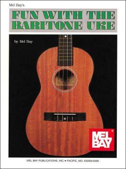 Mel Bay's fun with the Baritone Uke