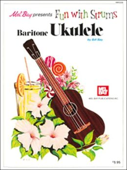 Fun with the Strums - Baritone Ukulele