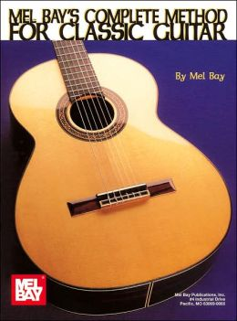 Mel Bay's Complete Method for Classic Guitar Mel Bay