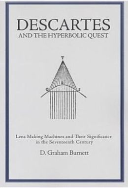 Descartes and the Hyperbolic Quest: Lens Making Machines and Their Significance in the Seventeenth Century