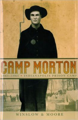 Camp Morton: 1861-1865 Indianapolis Prison Camp