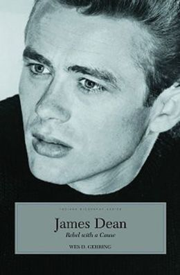 James Dean: Rebel with a Cause (Indiana Biography Series)