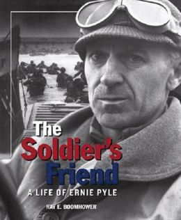 The Soldier's Friend: A Life of Ernie Pyle