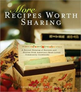 More Recipes Worth Sharing : A Second Helping of Recipes and Stories from America? Most-loved Community Cookbooks
