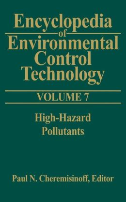 Encyclopedia of Environmental Control Technology: Volume 7:: High-Hazard Pollutants