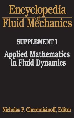 Encyclopedia of Fluid Mechanics: Supplement 1:: Applied Mathematics in Fluid Dynamics