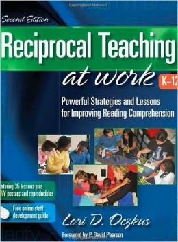 Reciprocal Teaching at Work: Powerful Strategies and Lessons for Improving Reading Comprehension, 2nd Ed.
