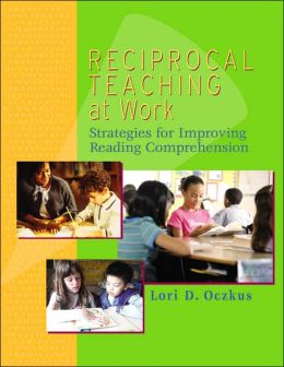 Reciprocal Teaching at Work: Strategies for Improving Reading Comprehension