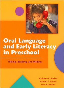 Oral Language and Early Literacy in Preschool: Talking, Reading, and Writing (Preschool Literacy Collection Series)