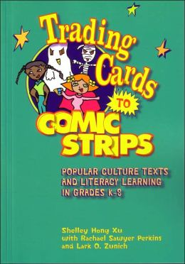 Trading Cards to Comic Strips: Popular Culture Texts and Literacy Learning in Grades K-8