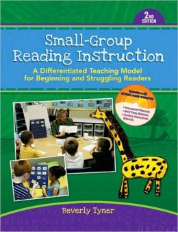 Small-Group Reading Instruction: A Differentiated Teaching Model for Beginning and Struggling Readers [With CDROM]