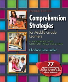 Comprehension Strategies for Middle Grade Learners: A Handbook for Content Area Teachers, Second Edition
