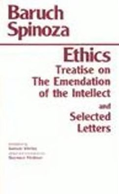 Ethics, with the Treatise on the Emendation of the Intellect, and Selected Letters