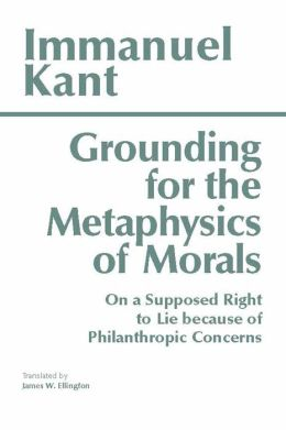 Grounding for the Metaphysics of Morals: With a Supposed Right to Lie Because of Philanthropic Concerns