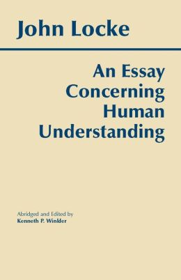 locke an essay concerning human understanding summary An essay concerning human understanding summary & study guide includes detailed chapter summaries and analysis, quotes, character descriptions, themes , and john locke's an essay concerning human understanding is a major work in the history of philosophy and a founding text in the empiricist approach to.