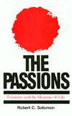 Passions: Emotions and the Meaning of Life