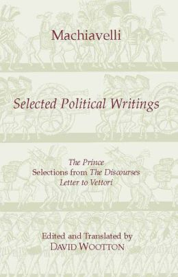 Selected Political Writings: The Prince Selections from The Discourses Letter to Vettori