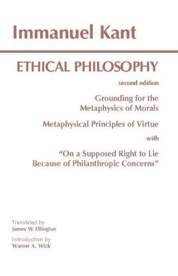 Ethical Philosophy : Grounding for the Metaphysics of Morals & Metaphysical Principles of Virtue