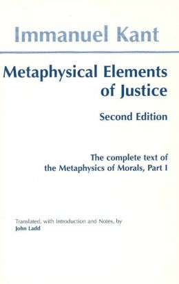 Metaphysical Elements of Justice: The Complete Text of the Metaphysics of Morals