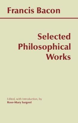 Selected Philosophical Works of Francis Bacon