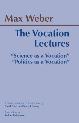 The Vocation Lectures: Politics as a Vocation; Science as a Vocation