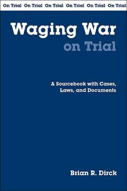 Waging War on Trial: A Handbook with Cases, Laws, and Documents