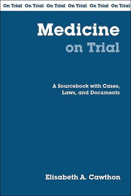 Medicine on Trial: A Handbook with Cases, Laws, and Documents