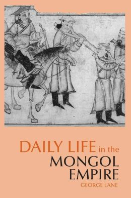Daily Life in the Mongol Empire (Hacket Edition)