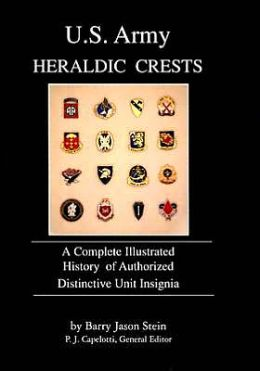 U.S. Army Heraldic Crests : A Complete Illustrated History of Authorized Distinctive Unit Insignia