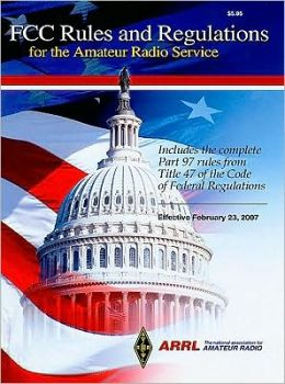 FCC Rules and Regulations for the Amateur Radio Service : Includes the Complete Part 97 rules from Title 47 of the Code of Federal Regulations