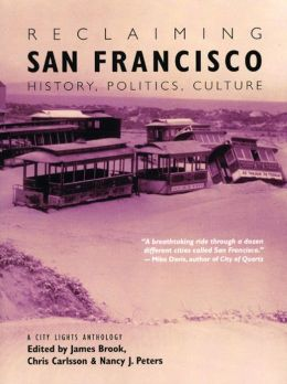 Reclaiming San Francisco: History, Politics, Culture