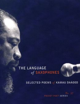 The Language of Saxophones: Selected Poems of Kamau Daaood