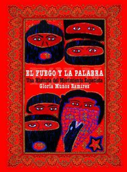 El fuego y la palabra: Una Historia del Movimiento Zapatista (Spanish Edition) Gloria Munoz Ramirez, Subcomandante Insurgente Marcos and Hermann Bellinghausen