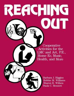 Reaching out: Cooperative Activities for the Lmc and Art, P.E., Home EC, Music, Health and More