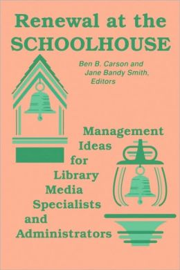Renewal at the Schoolhouse: Management Ideas for Library Media Specialists and Administrators
