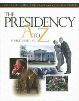 The Presidency A To Z, 4th Edition