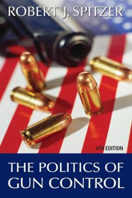 The Politics Of Gun Control, 4th Edition