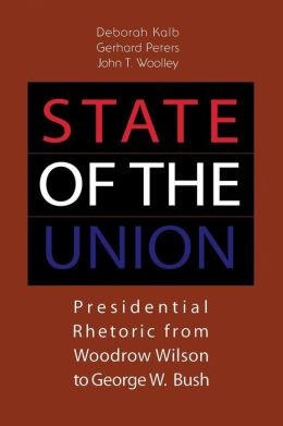 State Of the Union: Presidential Rhetoric From Woodrow Wilson To George W Bush
